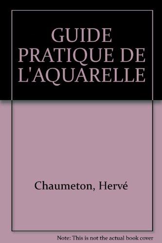 GUIDE PRATIQUE DE L'AQUARELLE par Hervé Chaumeton