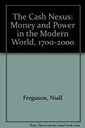 The Cash Nexus: Money and Power in the Modern World