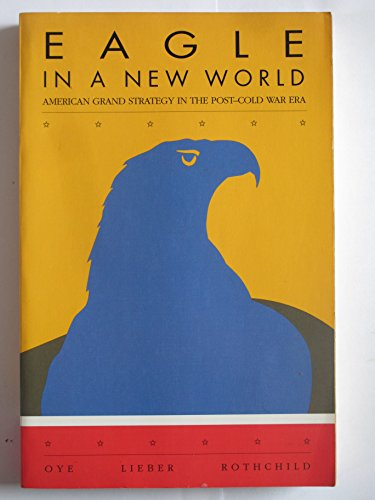Eagle in a New World: American Grand Strategy in the Post-Cold War Era (Eagle American 1989)
