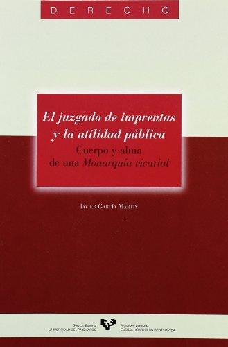 El juzgado de imprentas y la utilidad pública. Cuerpo y alma de una Monarquía vicarial (Serie de Derecho)