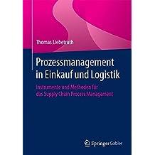 Prozessmanagement in Einkauf und Logistik: Instrumente und Methoden für das Supply Chain Process Management
