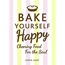 Bake Yourself Happy: Cheering Food for the Soul