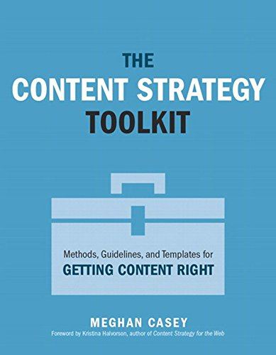 The Content Strategy Toolkit: Methods, Guidelines, and Templates for Getting Content Right (Voices That Matter) (English Edition)
