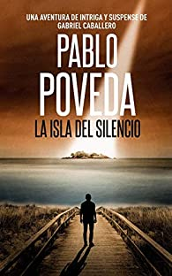 La Isla del Silencio: Una aventura de intriga y suspense de Gabriel Caballero: 1 par Pablo Poveda
