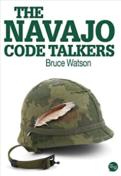 The Navajo Code Talkers by [Watson, Bruce]