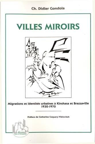Villes miroirs. Migrations et identités urbaines à Kinshasa et Brazzaville, 1930-1970 par Charles Didier Gondola