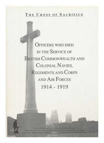 The cross of sacrifice: v.3. Officers who died in the service of British Commonwealth and Colonial navies, regiments and corps, and air forces, 1914-1919 -