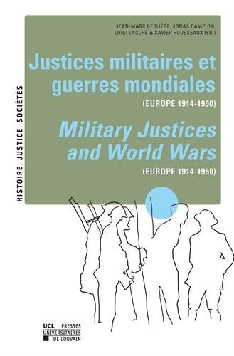 Justices militaires et guerres mondiales (Europe 1914-1950) / Military Justices and World Wars (Europe 1914-1950) par