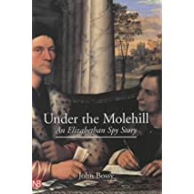 Under the Molehill: An Elizabethan Spy Story by Bossy, Professor John, Bossy, John (2002) Paperback