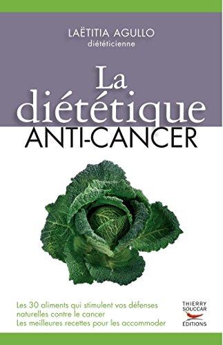 Diététique anti-cancer: Les 30 aliments qui stimulent vos défenses naturelles contre le cancer Les meilleures recettes pour les accommoder (RECETTES SAN.)