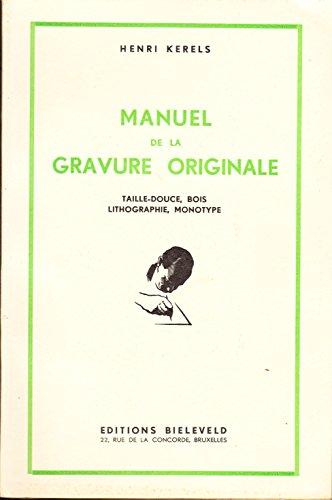 MANUEL DE LA GRAVURE ORIGINALE, Taille-Douce, Bois, Lithographie, Monotype