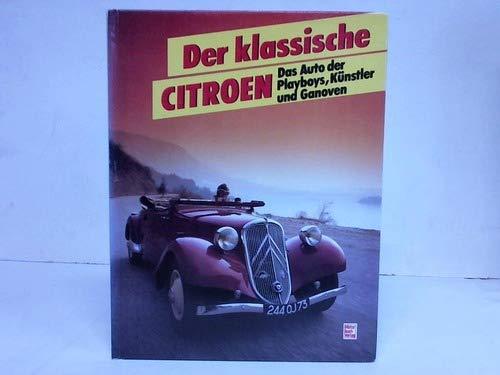 Der klassische Citroen: Das Auto der Playboys, Künstler und Ganoven
