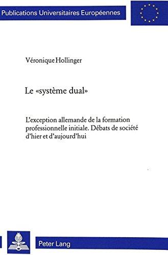 Le Systeme Dual: L'Exception Allemande De LA Formation Professionnelle Initiale. Debats of Societe D'Hier Et D'Aujourd'Hui