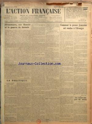ACTION FRANCAISE (L') [No 182] du 01/07/1929 - STRESEMANN - VON SEECKT ET LA GUERRE DE DEMAIN PAR LEON DAUDET - LA POLITIQUE - LA PRESSE FRANCAISE CONTRE LA FRANCE - GARE A LA DIVERSION - POUR LES FEUILLES SOUMISES - CAILLAUX PIETINE - POINCARE - LA QUESTION BRULANTE PAR CHARLES MAURRAS - MADAME LA DUCHESSE DE GUISE A CAEN - COMMENT LA PRESSE FRANCAISE EST VENDUE A L'ETRANGER PAR MAURICE PUJO - UN MAUVAIS JEU DE MOTS PAR JACQUES BAINVILLE