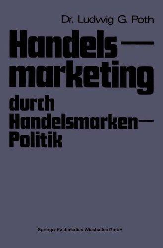 Handelsmarketing durch Handelsmarken-Politik by Ludwig Poth (1973-01-01)