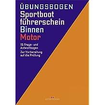 Sportbootführerschein Binnen - Motor: Die amtlichen Prüfungsfragen und Antworten für Übungszwecke (gültig ab 1. Mai 2012)
