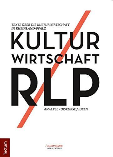 KULTUR WIRTSCHAFT RLP: TEXTE ÜBER DIE KULTURWIRTSCHAFT IN RHEINLAND-PFALZ – ANALYSEN/DISKURSE/IDEEN