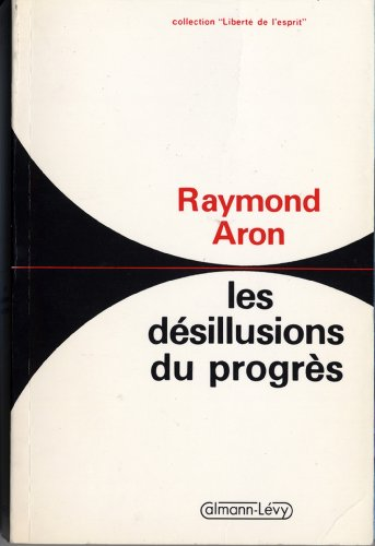 Les Désillusions du progrès : Essai sur la dialectique de la modernité (Sciences Humaines et Essais t. 550)