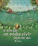 El niño que no podía vivir lejos del mar (Naturaleza y emociones 4)
