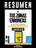 """Resumen De """"Tus Zonas Erroneas: Guias Para Combatir Las Causas De La Infelicidad - De Wayne Dyer"""""""
