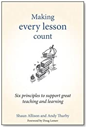 Making Every Lesson Count: Six principles to support great teaching and learning