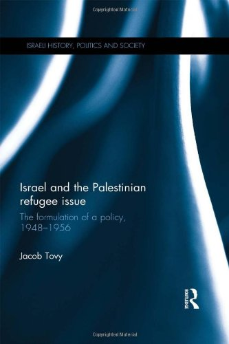 Israel and the Palestinian Refugee Issue: The Formulation of a Policy, 1948-1956 (Israeli History, Politics and Society)