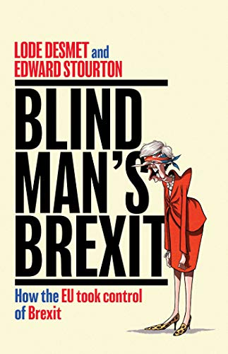 Blind Man's Brexit: How the EU Took Control of Brexit (English...
