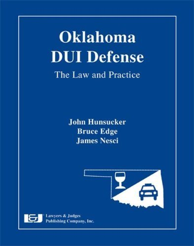 Oklahoma DUI Defense: The Law & Practice 1st edition by Bruce Edge, John Hunsucker, James Nesci (2007) Hardcover