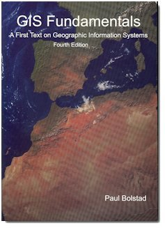 GIS Fundamentals: A First Text on Geographic Information Systems, 4th edition 4th (fourth) Edition by Bolstad, Paul [2012]