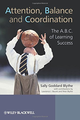 Attention, Balance and Coordination - the A.b.c. of Learning Success por Sally Goddard Blythe