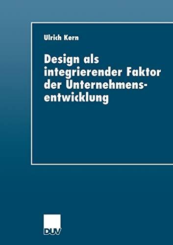 Design als integrierender Faktor der Unternehmensentwicklung (Duv Wirtschaftswissenschaft) (German Edition)