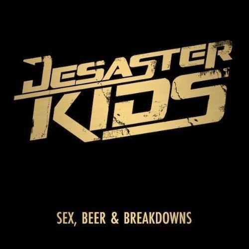 Sex, Beer & Breakdowns by Desasterkids (2013-08-02)