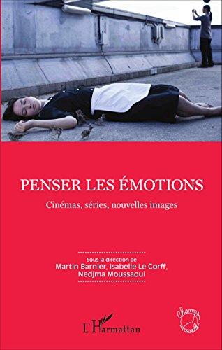Penser les émotions: Cinémas, séries, nouvelles images (Champs visuels) par Martin Barnier