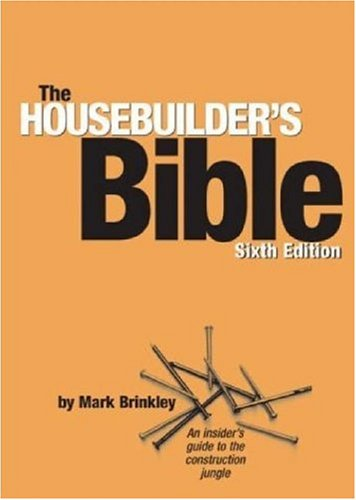 The Housebuilder's Bible: An Insider's Guide to the Construction Jungle por Mark Brinkley