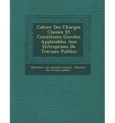Cahier Des Charges Clauses Et Conditions G N Rales Applicables Aux Entreprises de Travaux Publics (Paperback)(French) - Common