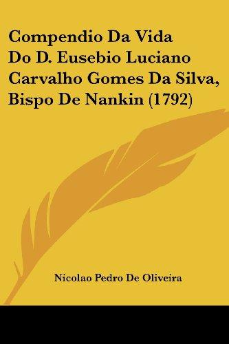 Compendio Da Vida Do D. Eusebio Luciano Carvalho Gomes Da Silva, Bispo de Nankin (1792)