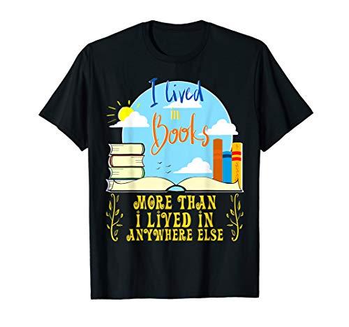 Ich lebte in Büchern mehr als ich in überall sonst lebte T-Shirt