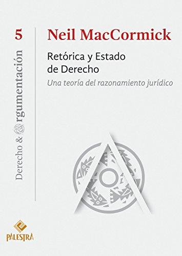 Retórica y Estado de Derecho: Una teoría del razonamiento jurídico (Derecho & Argumentación nº 5)