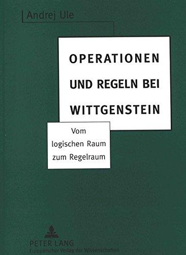 Operationen Logische (Operationen und Regeln bei Wittgenstein: Vom logischen Raum zum Regelraum)