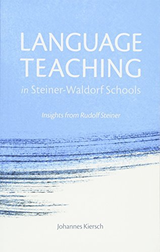 Language Teaching in Steiner-Waldorf Schools: Insights from Rudolf Steiner por Johannes Kiersch
