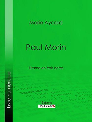 Paul Morin: Drame en trois actes par Marie Aycard