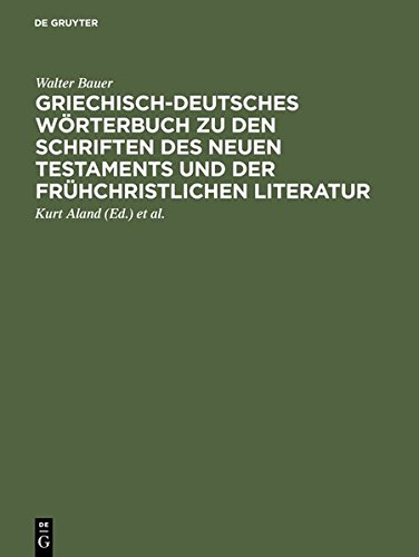 Wörterbuch zum Neuen Testament Griechisch-Deutsches Wörterbuch zu den Schriften des Neuen Testaments und der frühchristlichen Literatur (Wörterbuch Griechisch Deutsch)