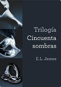 Trilogía Cincuenta sombras: Cincuenta sombras de Grey/ Cincuenta sombras más oscuras/Cincuenta sombras liberadas