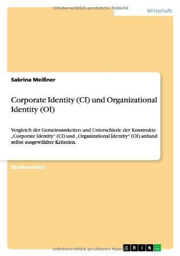 """Corporate Identity (CI) und Organizational Identity (OI): Vergleich der Gemeinsamkeiten und Unterschiede der Konstrukte  """"Corporate Identity"""" (CI) und ... (OI) anhand selbst ausgewählter Kriterien."""