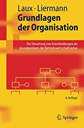 Grundlagen der Organisation: Die Steuerung von Entscheidungen als Grundproblem der Betriebswirtschaftslehre (Springer-Lehrbuch) (German Edition)