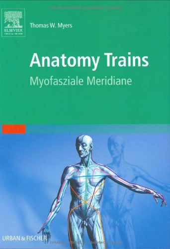 Anatomy Trains: Myofasziale Leitbahnen (Myers Tom Trains Anatomy)