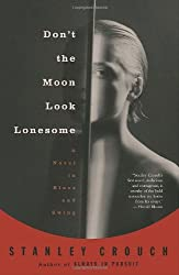 Don't the Moon Look Lonesome: A Novel in Blues and Swing (Vintage) by Stanley Crouch (10-Aug-2004) Paperback