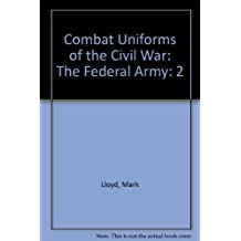 Combat Uniforms of the Civil War: The Federal Army