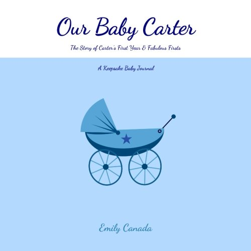 Our Baby Carter, The Story of Carter's First Year and Fabulous Firsts: A Keepsake Baby Journal (Our Baby Boy / Memory Book)