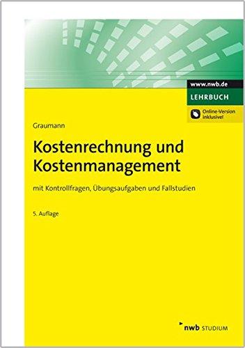 Kostenrechnung und Kostenmanagement: mit Kontrollfragen, Übungsaufgaben und Fallstudien (NWB Studium Betriebswirtschaft)